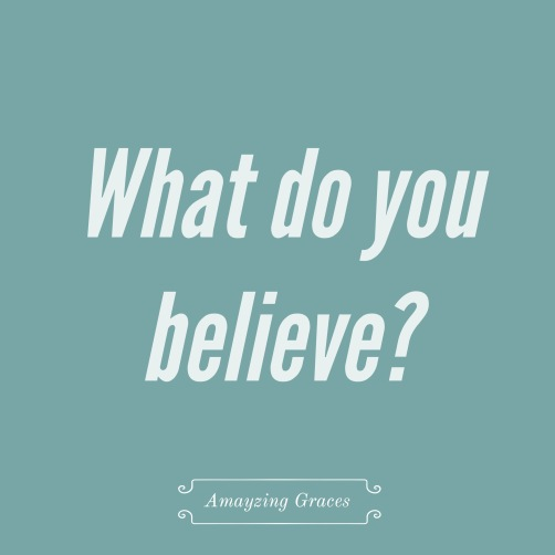 What do you believe? Karen May, Amayzing Graces