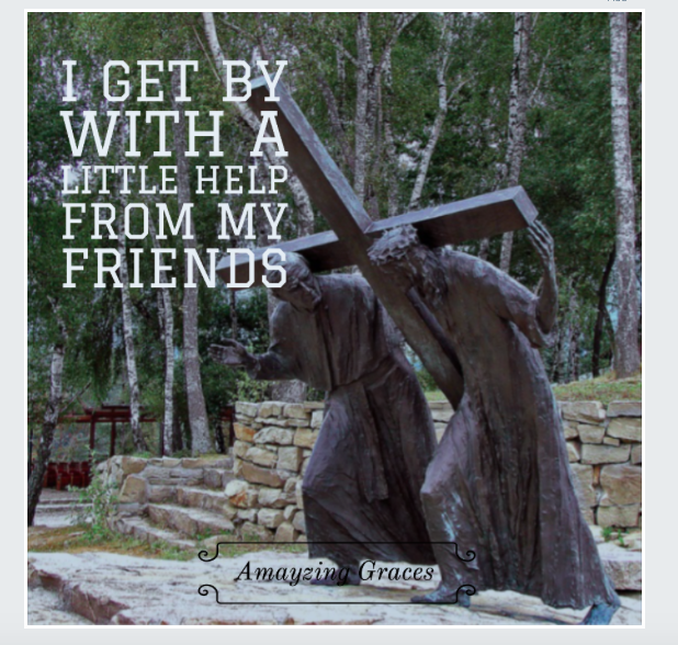 Fifth Station of the Cross, Amayzing Graces, Karen May, I get by with a little help from my friends