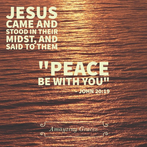 Peace be with you, John 20:19, Amayzing Graces, Karen May
