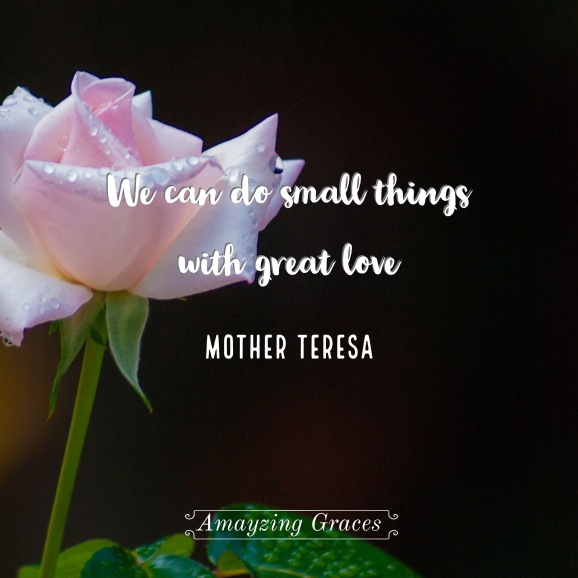 small things with great love, Mother Teresa, Amayzing Graces, Karen May