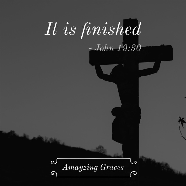 It is finished, John 19:30, Jesus Dies on the Cross, Twelfth Station, Amayzing Graces, Karen May