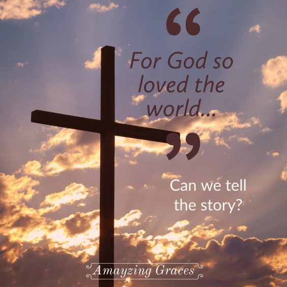 John 3:16, For God so loved the world, tell the story, Amayzing Graces, Karen May