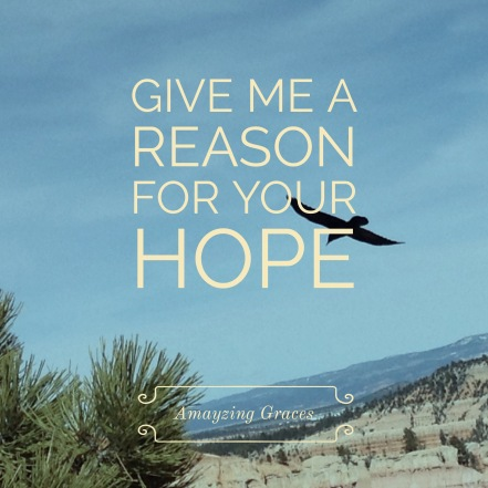 reason for your hope, 1 Peter 3:15, Amayzing Graces