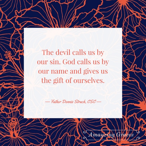 God calls us by our name, Father Dennis Strach, Amayzing Graces, Karen May