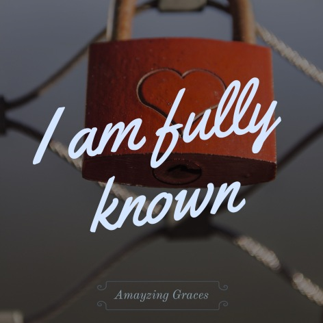 I am fully known, friendship, love, Amayzing Graces, Karen May