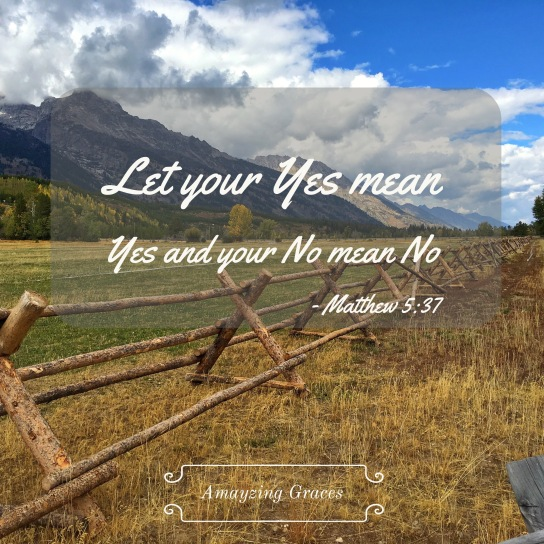 Let your yes mean yes and your no mean no, Matthew 5:37, Amayzing Graces, Karen May