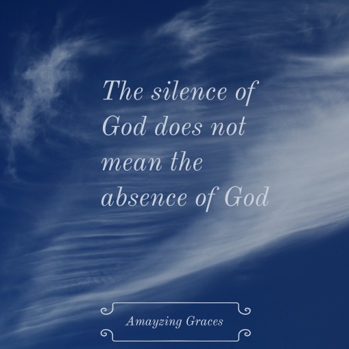 Silence of God does not mean the absence of God, Amayzing Graces, Karen May