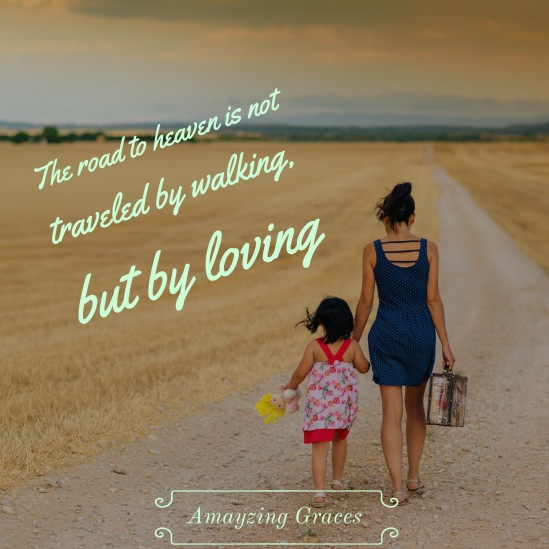 The road to heaven is not traveled by walking, but by loving, St. Augustine, Amayzing Graces, Karen May