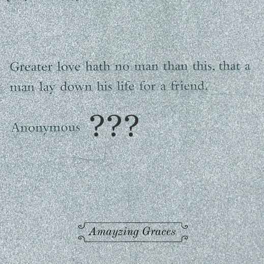 Greater love hath no man than to lay down his life for a friend, anonymous, Amayzing Graces, Karen May