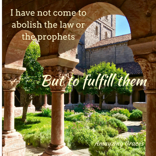 I have not come to abolish the law or the prophets, but to fulfill them, The greatest commandment, Amayzing Graces, Karen May