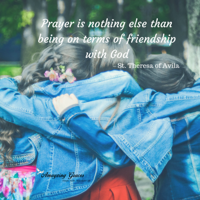 Prayer is friendship with God, St. Theresa of Avila, Amayzing Graces, Karen May