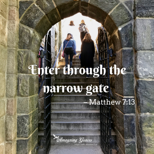Enter through the narrow gate, Matthew 7:13, Karen May, Amazing Graces, Bible verse