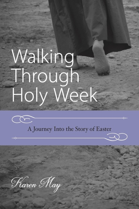 Walking Through Holy Week: A Journey into the Story of Easter, Bible study, Karen May, Amayzing Graces