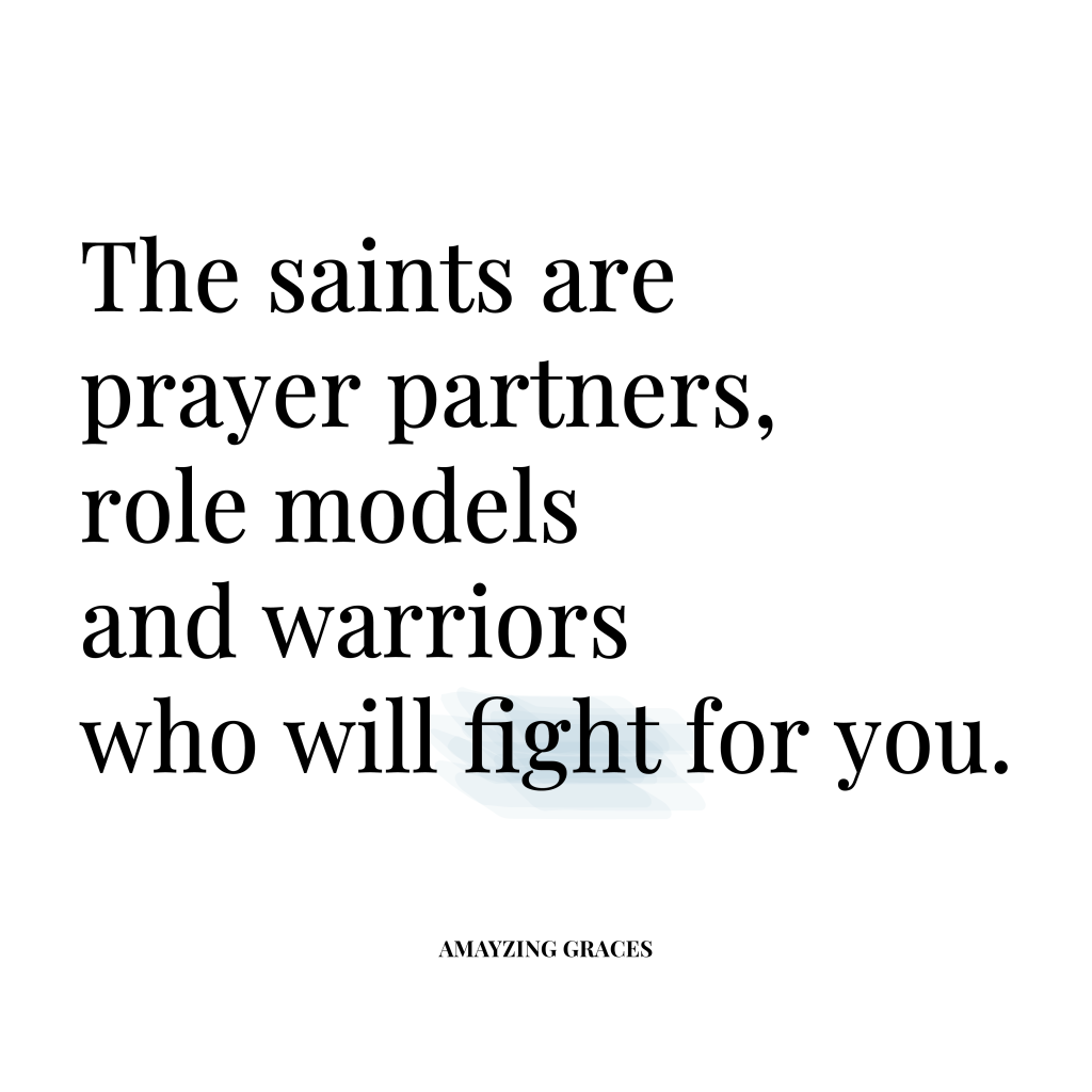 The saints are prayer partners, role models, and warriors who will fight for you. Karen May, Amayzing Graces